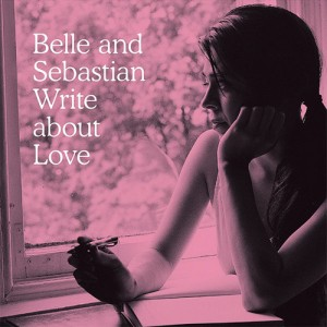 BELLE & SEBASTIAN - Write About Love (Matador 2010.)