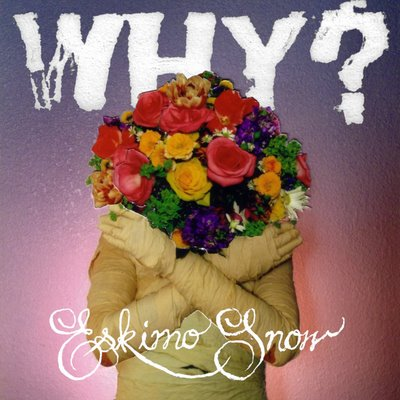 WHY? - Eskimo Snow (anticon. 2009.)