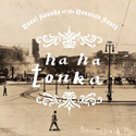 HA HA TONKA - Novel Sounds Of The Nouveau South (Bloodshot 2009.)
