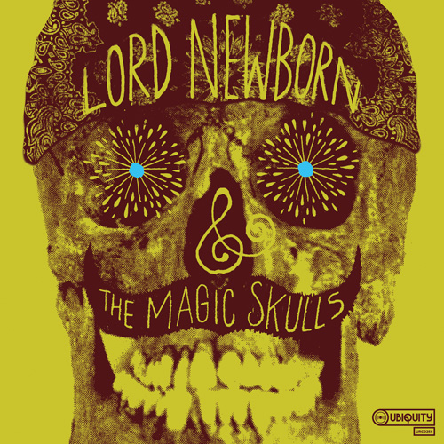 LORD NEWBORN & THE MAGIC SKULLS - Lord Newborn & The Magic Skulls (Ubiquity 2009.)