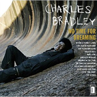 CHARLES BRADLEY - No Time For Dreaming (Daptone/Dunham 2011.)