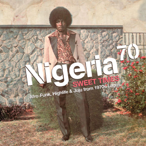 NIGERIA 70 - Sweet Times; Afro-Funk, Highlife & Juju From 1970s Lagos (Strut 2011.)