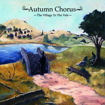 AUTUMN CHORUS - The Village To The Vale (Selfreleased 2011.)